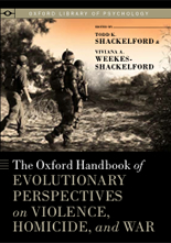Oxford Handbook Of Evolutionary Perspectives on Violence, Homicide, and War